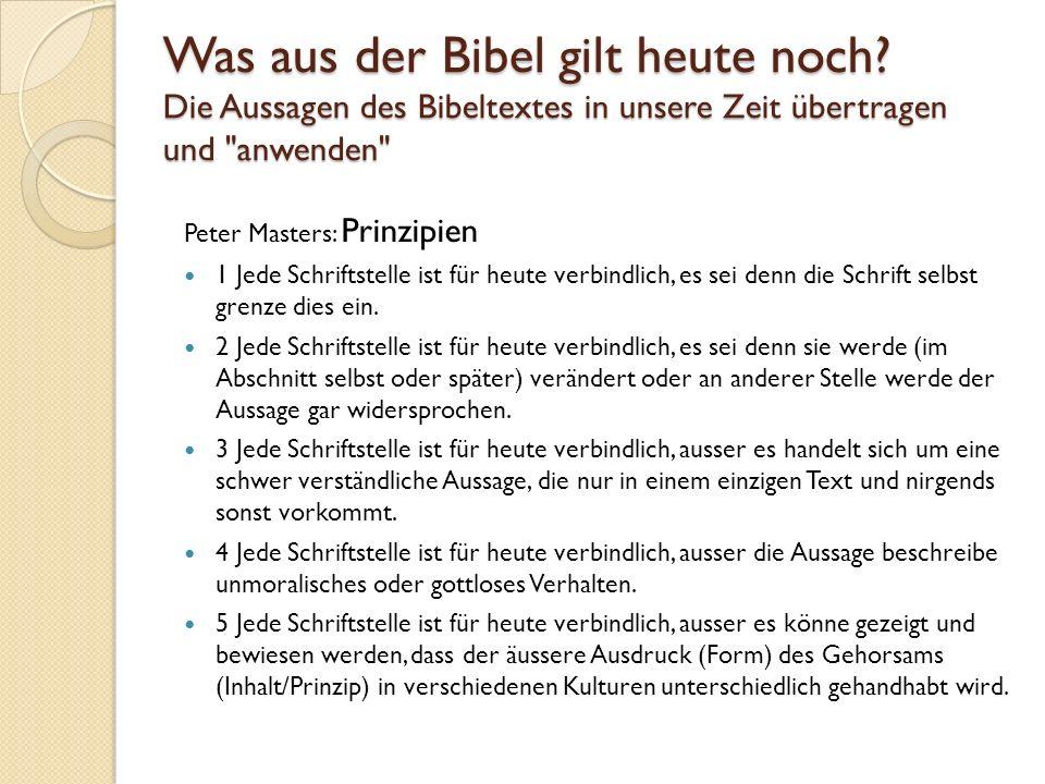 Peter Masters: Prinzipien 1 Jede Schriftstelle ist für heute verbindlich, es sei denn die Schrift selbst grenze dies ein. 2 Jede Schriftstelle ist für