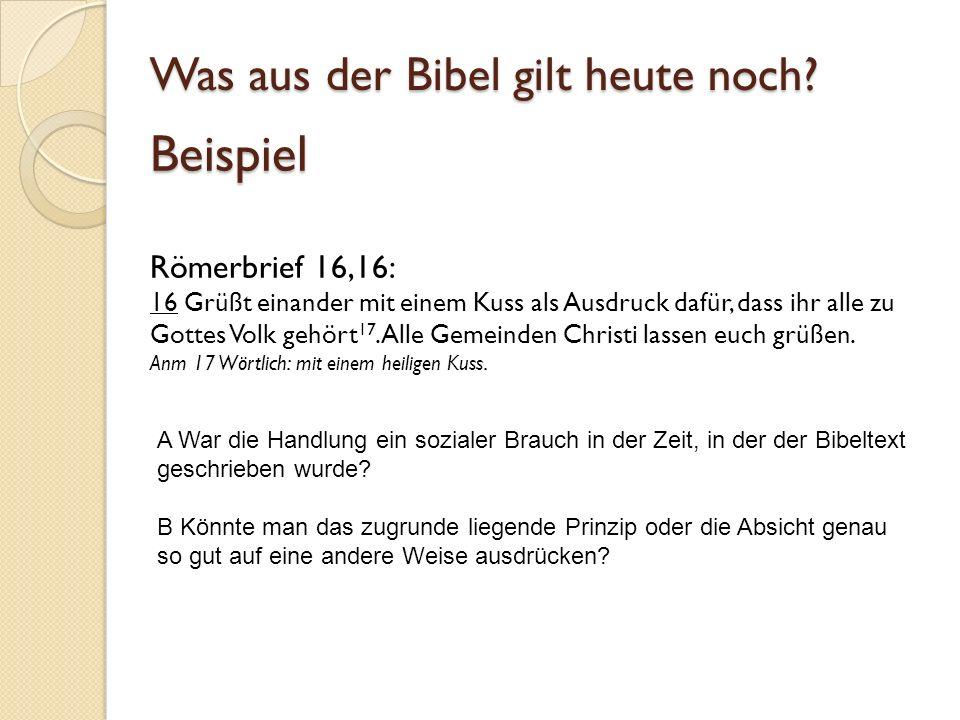 Beispiel Beispiel Römerbrief 16,16: 16 Grüßt einander mit einem Kuss als Ausdruck dafür, dass ihr alle zu Gottes Volk gehört 17. Alle Gemeinden Christ