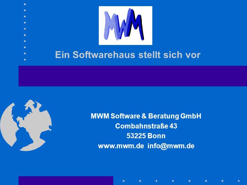 Ein Softwarehaus stellt sich vor MWM Software & Beratung GmbH Combahnstraße 43 53225 Bonn www.mwm.de info@mwm.de