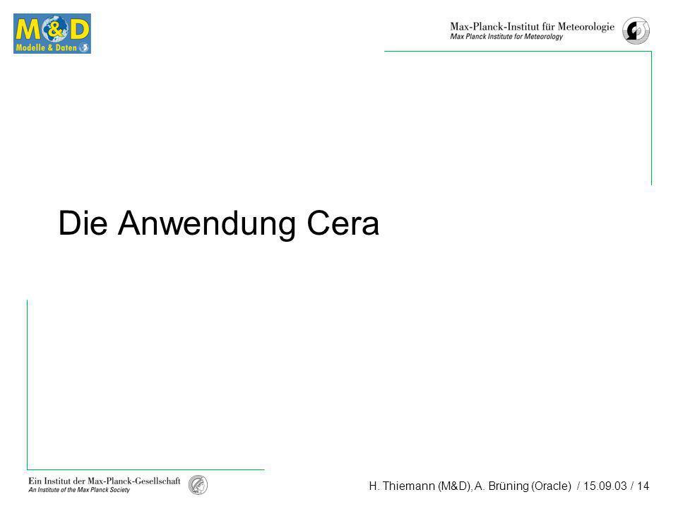 H. Thiemann (M&D), A. Brüning (Oracle) / 15.09.03 / 14 Die Anwendung Cera