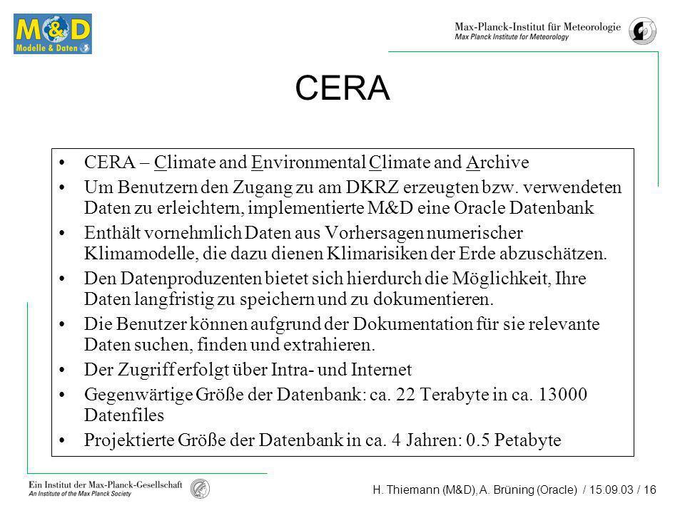 H. Thiemann (M&D), A. Brüning (Oracle) / 15.09.03 / 16 CERA CERA – Climate and Environmental Climate and Archive Um Benutzern den Zugang zu am DKRZ er