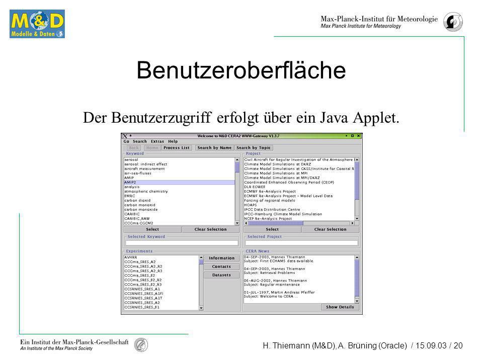 H. Thiemann (M&D), A. Brüning (Oracle) / 15.09.03 / 20 Benutzeroberfläche Der Benutzerzugriff erfolgt über ein Java Applet.