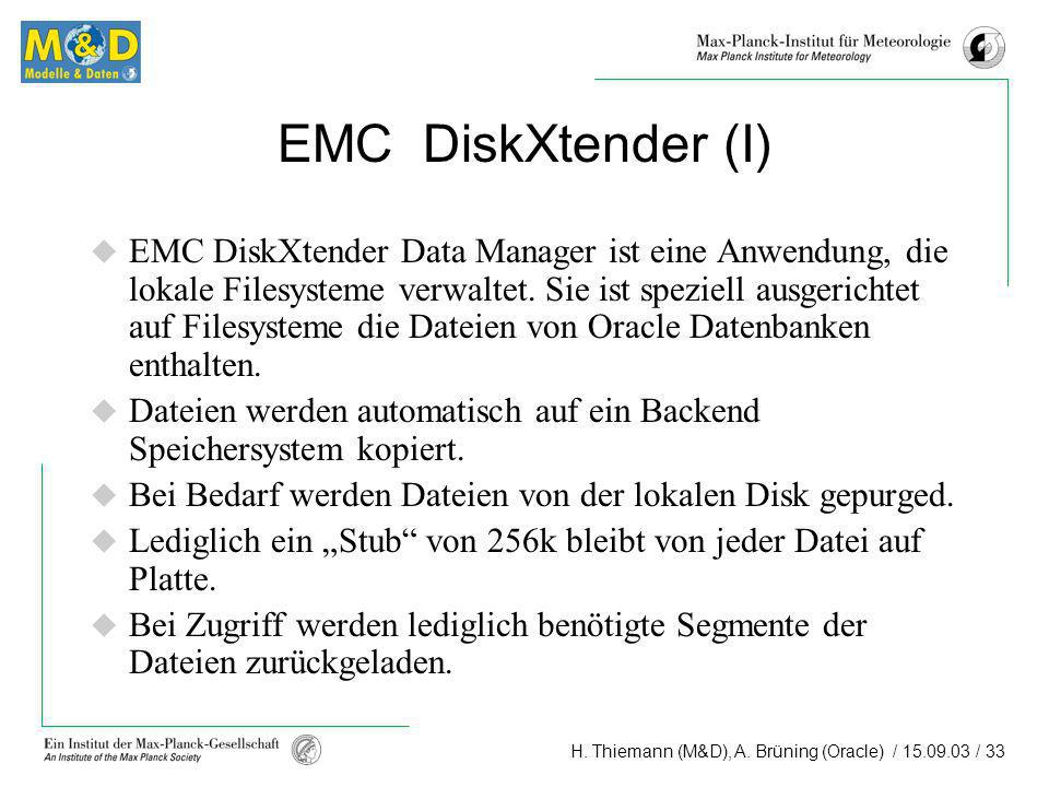 H. Thiemann (M&D), A. Brüning (Oracle) / 15.09.03 / 33 EMC DiskXtender (I) EMC DiskXtender Data Manager ist eine Anwendung, die lokale Filesysteme ver