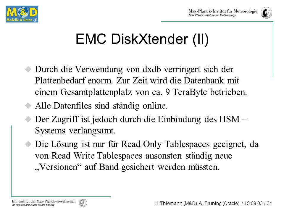 H. Thiemann (M&D), A. Brüning (Oracle) / 15.09.03 / 34 EMC DiskXtender (II) Durch die Verwendung von dxdb verringert sich der Plattenbedarf enorm. Zur