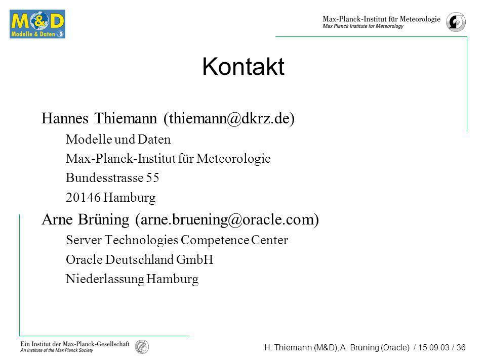 H. Thiemann (M&D), A. Brüning (Oracle) / 15.09.03 / 36 Kontakt Hannes Thiemann (thiemann@dkrz.de) Modelle und Daten Max-Planck-Institut für Meteorolog