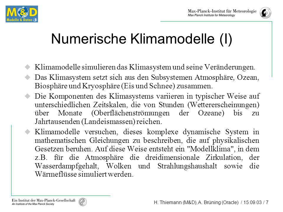 H. Thiemann (M&D), A. Brüning (Oracle) / 15.09.03 / 7 Numerische Klimamodelle (I) Klimamodelle simulieren das Klimasystem und seine Veränderungen. Das