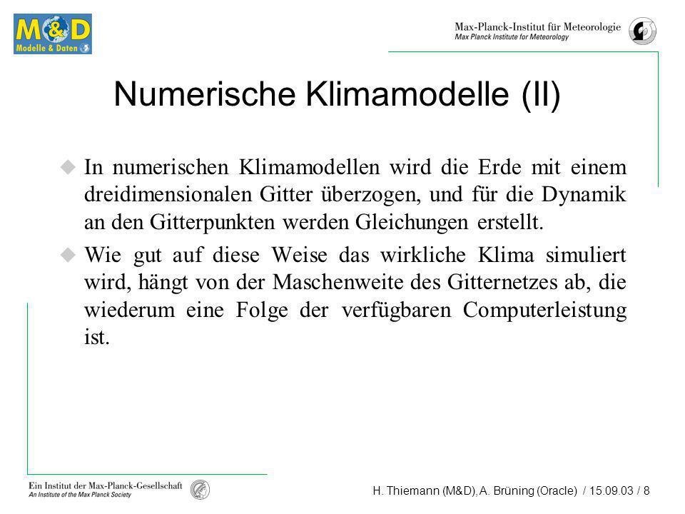 H. Thiemann (M&D), A. Brüning (Oracle) / 15.09.03 / 8 Numerische Klimamodelle (II) In numerischen Klimamodellen wird die Erde mit einem dreidimensiona