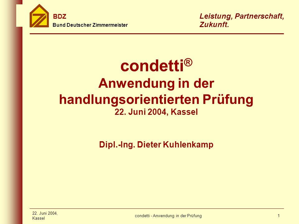 condetti - Anwendung in der Prüfung Bund Deutscher Zimmermeister BDZ Leistung, Partnerschaft, Zukunft. 22. Juni 2004, Kassel 1 Dipl.-Ing. Dieter Kuhle