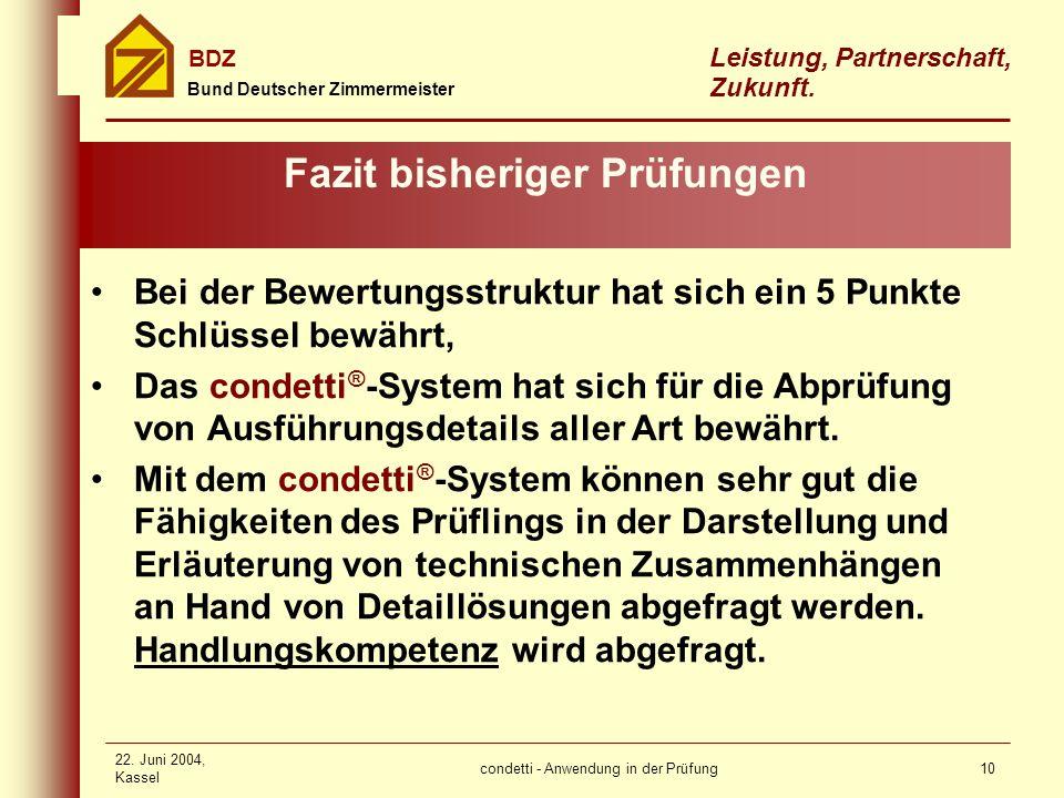 condetti - Anwendung in der Prüfung Bund Deutscher Zimmermeister BDZ Leistung, Partnerschaft, Zukunft. 22. Juni 2004, Kassel 10 Fazit bisheriger Prüfu