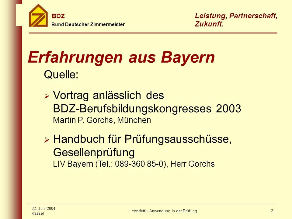 condetti - Anwendung in der Prüfung Bund Deutscher Zimmermeister BDZ Leistung, Partnerschaft, Zukunft. 22. Juni 2004, Kassel 2 Quelle: Vortrag anlässl