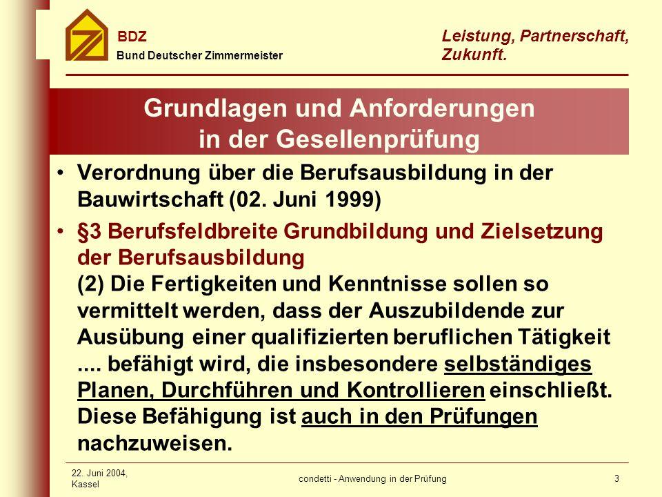 condetti - Anwendung in der Prüfung Bund Deutscher Zimmermeister BDZ Leistung, Partnerschaft, Zukunft. 22. Juni 2004, Kassel 3 Grundlagen und Anforder
