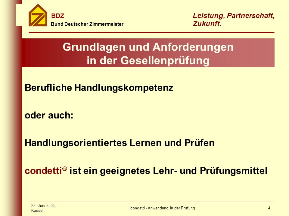 condetti - Anwendung in der Prüfung Bund Deutscher Zimmermeister BDZ Leistung, Partnerschaft, Zukunft. 22. Juni 2004, Kassel 4 Grundlagen und Anforder