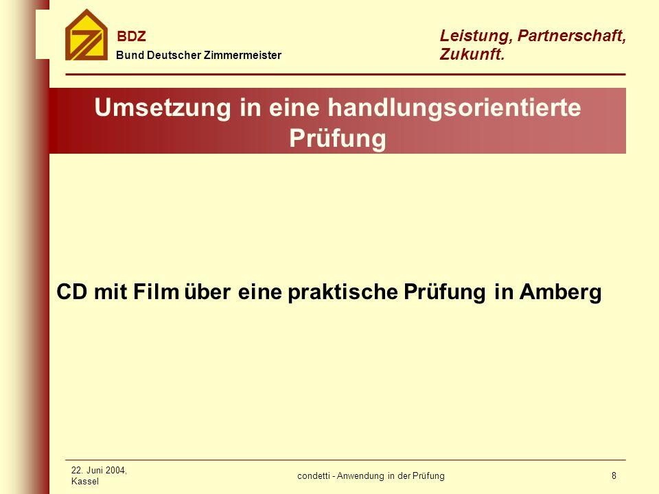 condetti - Anwendung in der Prüfung Bund Deutscher Zimmermeister BDZ Leistung, Partnerschaft, Zukunft. 22. Juni 2004, Kassel 8 Umsetzung in eine handl