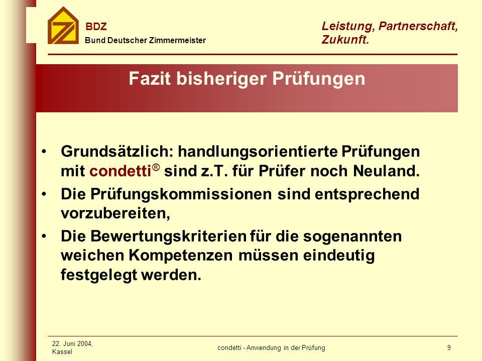 condetti - Anwendung in der Prüfung Bund Deutscher Zimmermeister BDZ Leistung, Partnerschaft, Zukunft. 22. Juni 2004, Kassel 9 Fazit bisheriger Prüfun