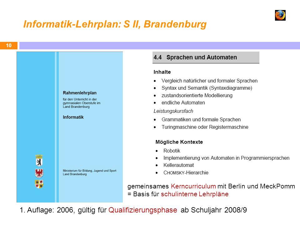 Informatik-Lehrplan: S II, Brandenburg 10 1. Auflage: 2006, gültig für Qualifizierungsphase ab Schuljahr 2008/9 gemeinsames Kerncurriculum mit Berlin