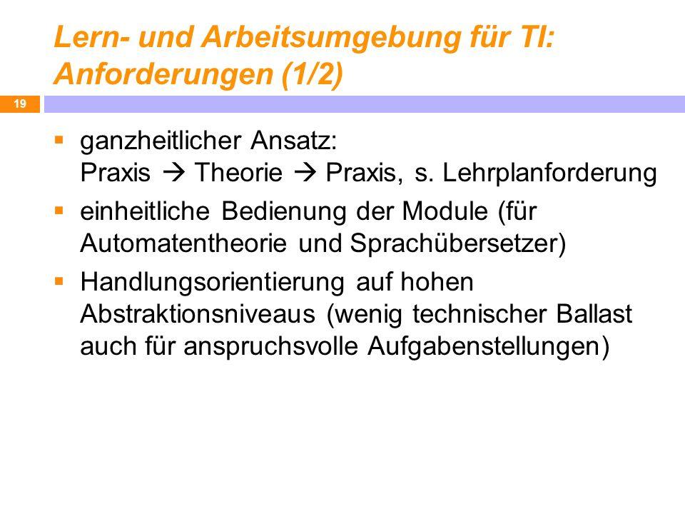 Lern- und Arbeitsumgebung für TI: Anforderungen (1/2) ganzheitlicher Ansatz: Praxis Theorie Praxis, s. Lehrplanforderung einheitliche Bedienung der Mo