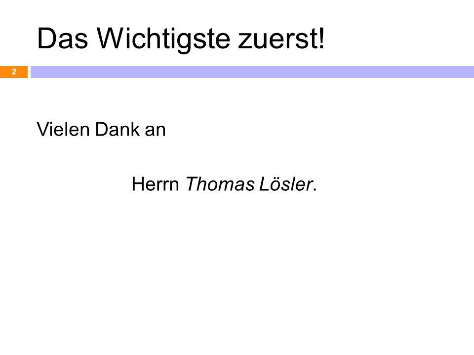 Das Wichtigste zuerst! Vielen Dank an Herrn Thomas Lösler. 2