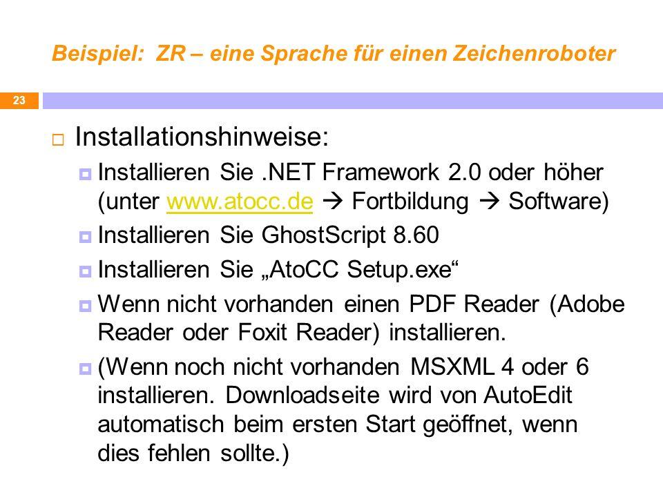 Beispiel: ZR – eine Sprache für einen Zeichenroboter Installationshinweise: Installieren Sie.NET Framework 2.0 oder höher (unter www.atocc.de Fortbild