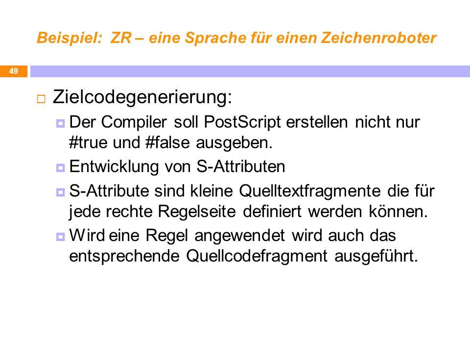 Beispiel: ZR – eine Sprache für einen Zeichenroboter Zielcodegenerierung: Der Compiler soll PostScript erstellen nicht nur #true und #false ausgeben.