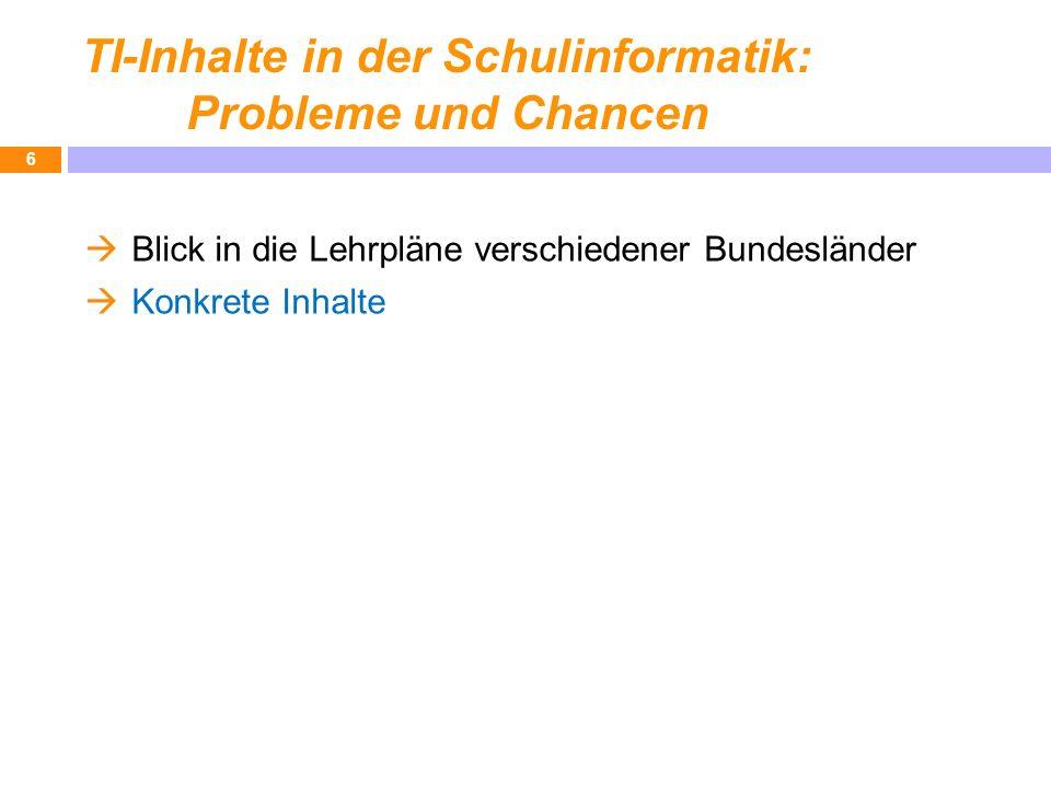 TI-Inhalte in der Schulinformatik: Probleme und Chancen Blick in die Lehrpläne verschiedener Bundesländer Konkrete Inhalte 6