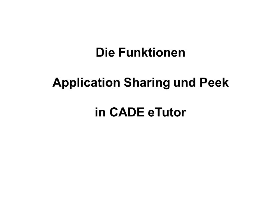 Die Funktionen Application Sharing und Peek in CADE eTutor