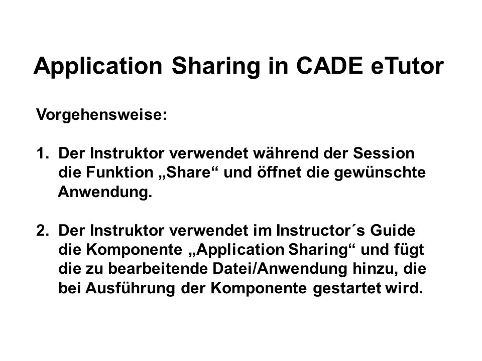 Application Sharing in CADE eTutor Vorgehensweise: 1.