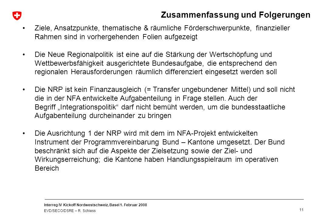 Interreg IV Kickoff Nordwestschweiz, Basel 1. Februar 2008 EVD/SECO/DSRE – R. Schiess 11 Ziele, Ansatzpunkte, thematische & räumliche Förderschwerpunk