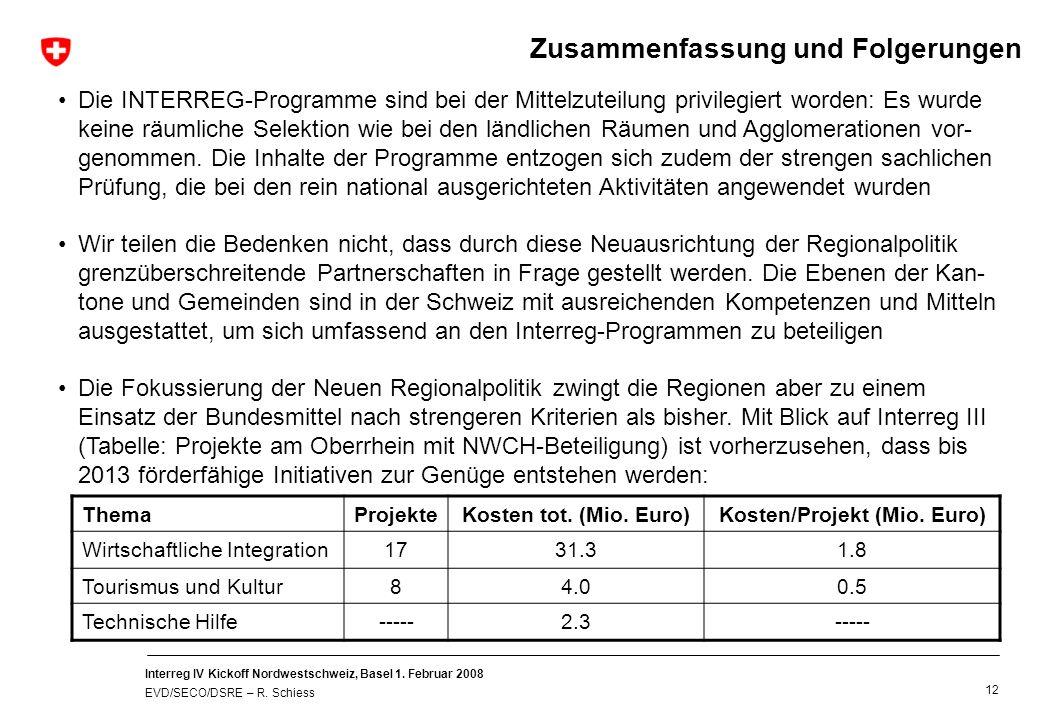 Interreg IV Kickoff Nordwestschweiz, Basel 1. Februar 2008 EVD/SECO/DSRE – R. Schiess 12 Die INTERREG-Programme sind bei der Mittelzuteilung privilegi