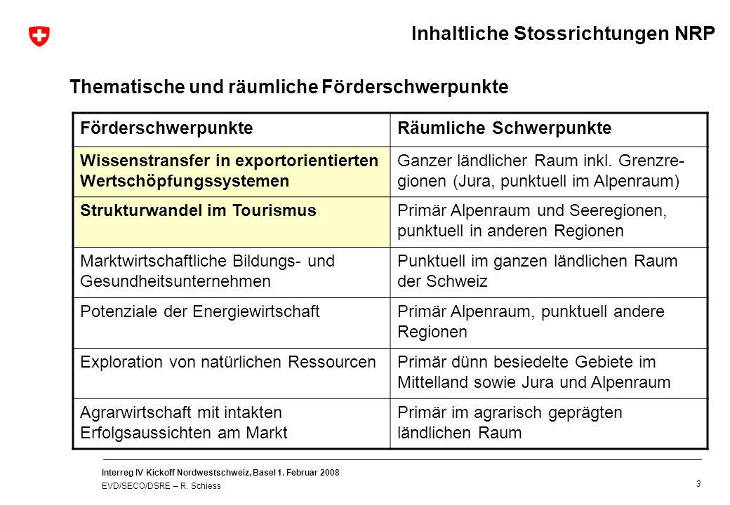 Interreg IV Kickoff Nordwestschweiz, Basel 1. Februar 2008 EVD/SECO/DSRE – R. Schiess 3 FörderschwerpunkteRäumliche Schwerpunkte Wissenstransfer in ex