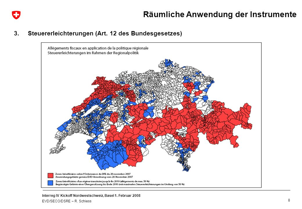 Interreg IV Kickoff Nordwestschweiz, Basel 1. Februar 2008 EVD/SECO/DSRE – R. Schiess 8 3.Steuererleichterungen (Art. 12 des Bundesgesetzes) Räumliche