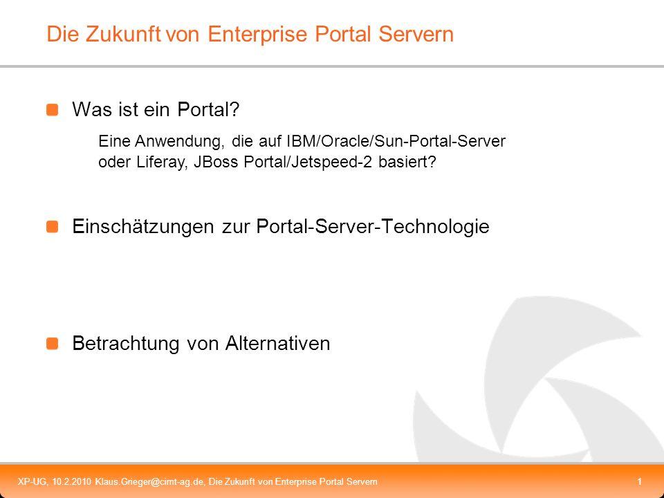 XP-UG, 10.2.2010 Klaus.Grieger@cimt-ag.de, Die Zukunft von Enterprise Portal Servern1 Die Zukunft von Enterprise Portal Servern Was ist ein Portal? Ei
