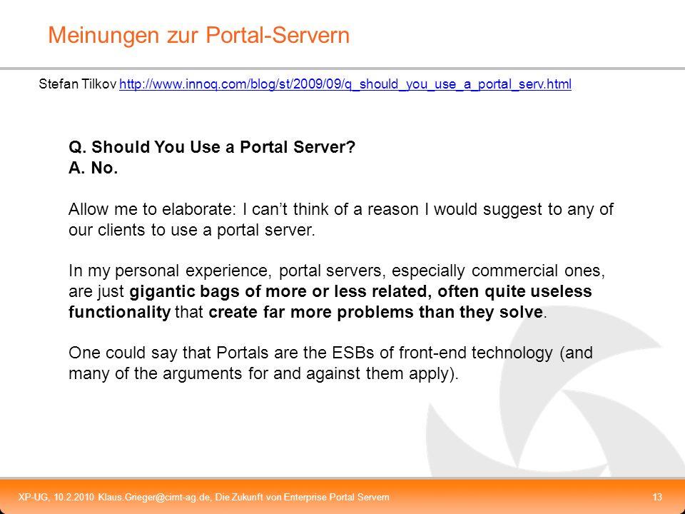 XP-UG, 10.2.2010 Klaus.Grieger@cimt-ag.de, Die Zukunft von Enterprise Portal Servern13 Meinungen zur Portal-Servern Q. Should You Use a Portal Server?