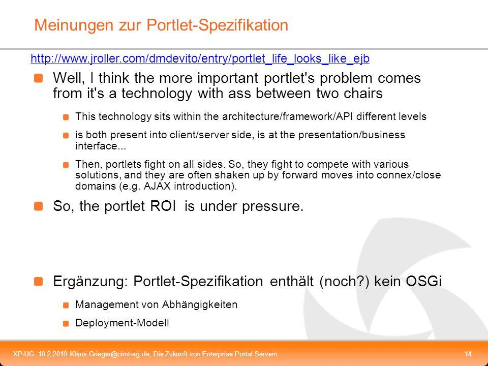 XP-UG, 10.2.2010 Klaus.Grieger@cimt-ag.de, Die Zukunft von Enterprise Portal Servern14 Meinungen zur Portlet-Spezifikation Well, I think the more impo