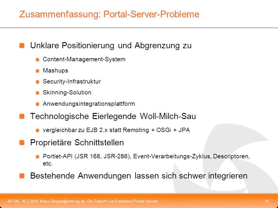 XP-UG, 10.2.2010 Klaus.Grieger@cimt-ag.de, Die Zukunft von Enterprise Portal Servern15 Zusammenfassung: Portal-Server-Probleme Unklare Positionierung