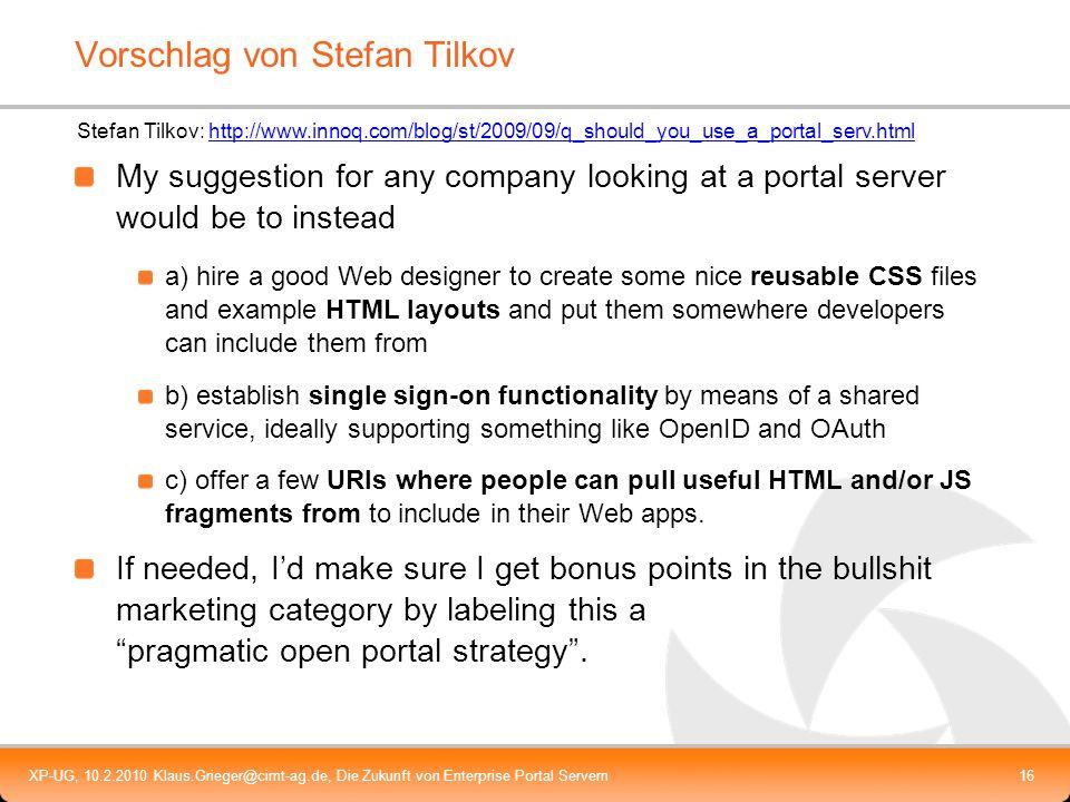 XP-UG, 10.2.2010 Klaus.Grieger@cimt-ag.de, Die Zukunft von Enterprise Portal Servern16 Vorschlag von Stefan Tilkov My suggestion for any company looki