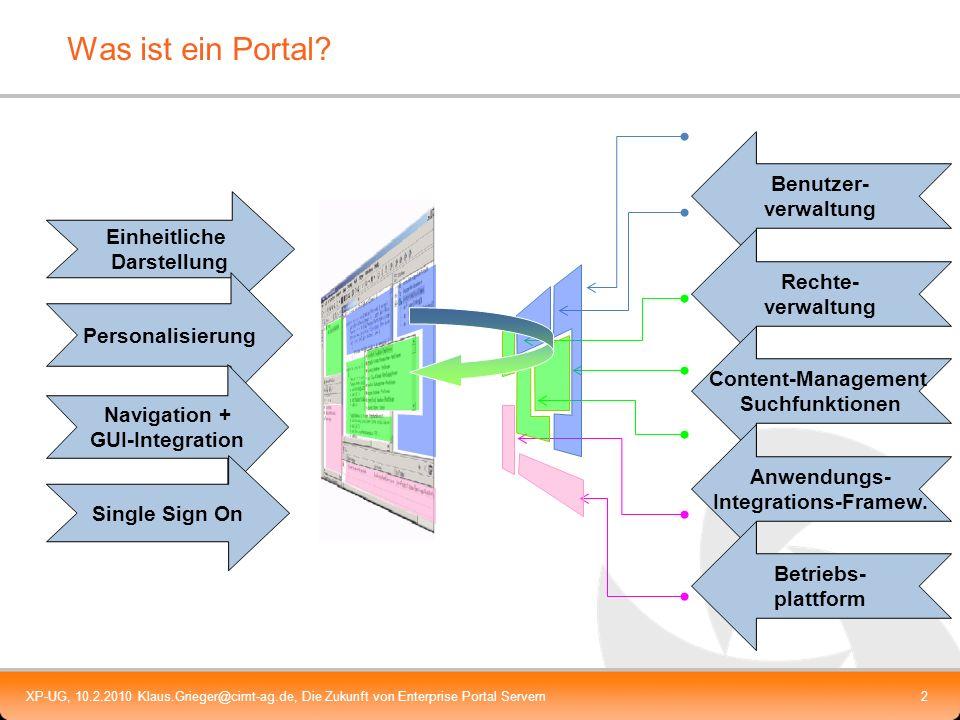 XP-UG, 10.2.2010 Klaus.Grieger@cimt-ag.de, Die Zukunft von Enterprise Portal Servern2 Was ist ein Portal? Einheitliche Darstellung Benutzer- verwaltun