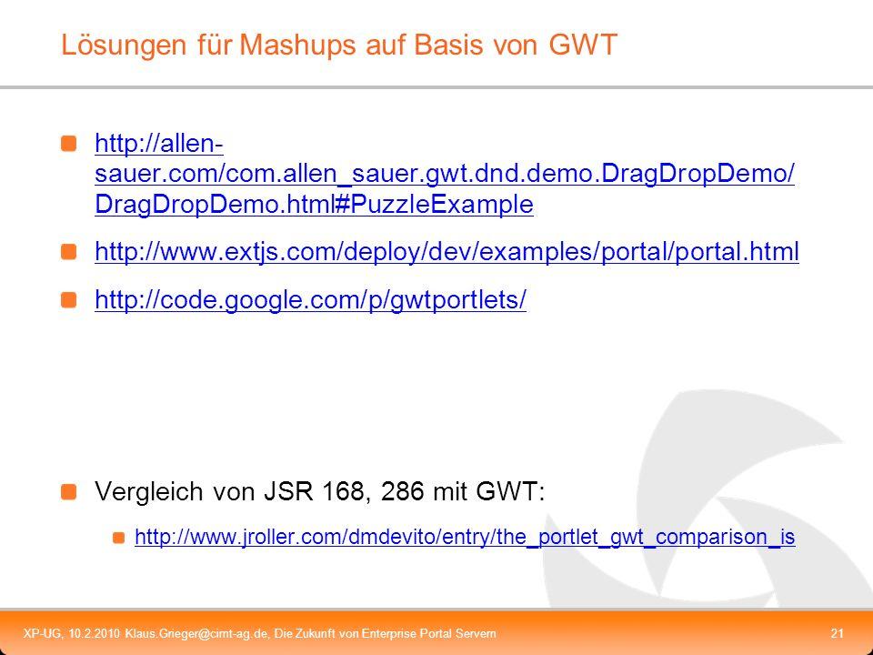 XP-UG, 10.2.2010 Klaus.Grieger@cimt-ag.de, Die Zukunft von Enterprise Portal Servern21 Lösungen für Mashups auf Basis von GWT http://allen- sauer.com/