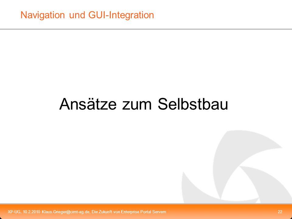 XP-UG, 10.2.2010 Klaus.Grieger@cimt-ag.de, Die Zukunft von Enterprise Portal Servern22 Navigation und GUI-Integration Ansätze zum Selbstbau