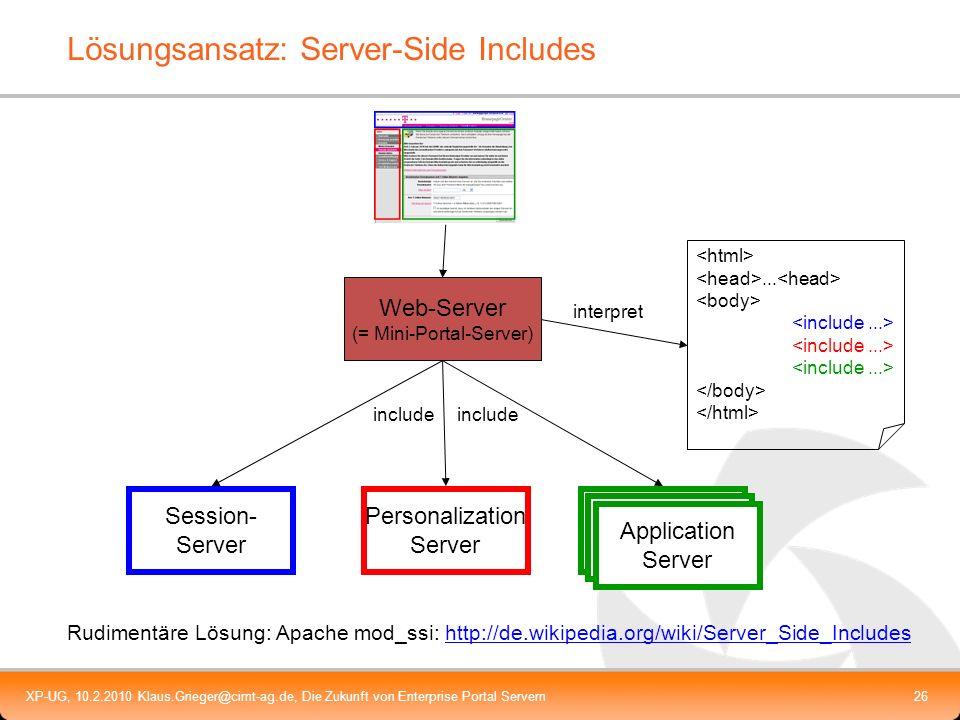 XP-UG, 10.2.2010 Klaus.Grieger@cimt-ag.de, Die Zukunft von Enterprise Portal Servern26 Lösungsansatz: Server-Side Includes Web-Server (= Mini-Portal-S