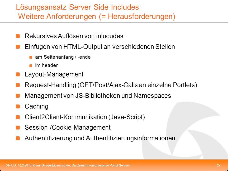 XP-UG, 10.2.2010 Klaus.Grieger@cimt-ag.de, Die Zukunft von Enterprise Portal Servern27 Lösungsansatz Server Side Includes Weitere Anforderungen (= Her