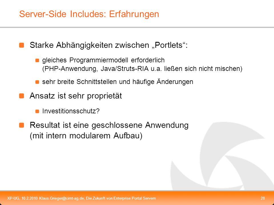 XP-UG, 10.2.2010 Klaus.Grieger@cimt-ag.de, Die Zukunft von Enterprise Portal Servern28 Server-Side Includes: Erfahrungen Starke Abhängigkeitenzwischen
