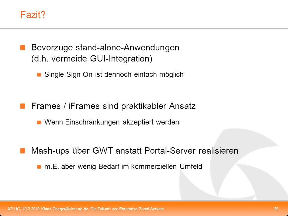 XP-UG, 10.2.2010 Klaus.Grieger@cimt-ag.de, Die Zukunft von Enterprise Portal Servern29 Fazit? Bevorzuge stand-alone-Anwendungen (d.h. vermeide GUI-Int