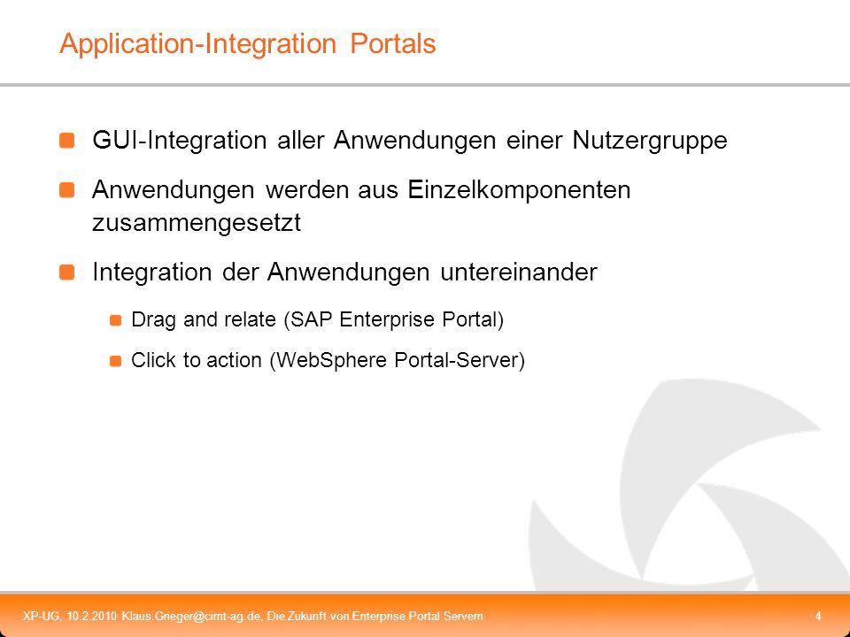 XP-UG, 10.2.2010 Klaus.Grieger@cimt-ag.de, Die Zukunft von Enterprise Portal Servern4 Application-Integration Portals GUI-Integration aller Anwendunge
