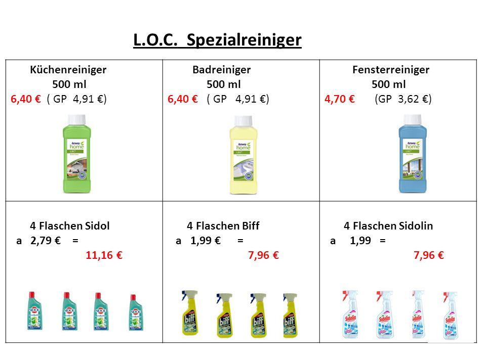 L.O.C. Spezialreiniger Küchenreiniger 500 ml 6,40 ( GP 4,91 ) Badreiniger 500 ml 6,40 ( GP 4,91 ) Fensterreiniger 500 ml 4,70 (GP 3,62 ) 4 Flaschen Si