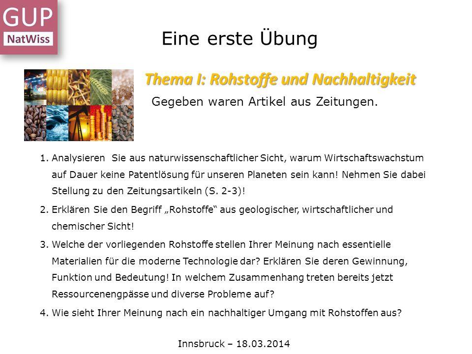 Eine erste Übung Innsbruck – 18.03.2014 Thema I: Rohstoffe und Nachhaltigkeit 1.Analysieren Sie aus naturwissenschaftlicher Sicht, warum Wirtschaftswa
