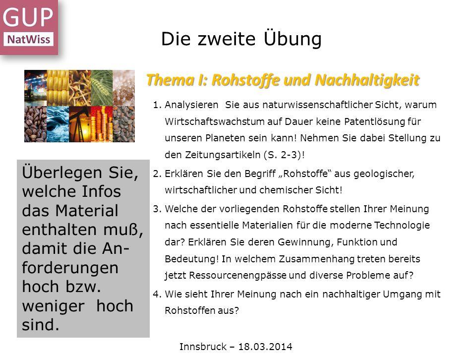 Die zweite Übung Innsbruck – 18.03.2014 Thema I: Rohstoffe und Nachhaltigkeit 1.Analysieren Sie aus naturwissenschaftlicher Sicht, warum Wirtschaftswa