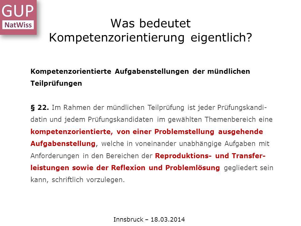 Was bedeutet Kompetenzorientierung eigentlich? Innsbruck – 18.03.2014 Kompetenzorientierte Aufgabenstellungen der mündlichen Teilprüfungen § 22. Im Ra