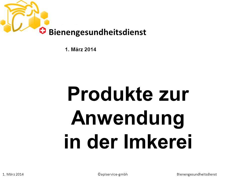 Produkte zur Anwendung in der Imkerei Bienengesundheitsdienst 1. März 2014 Bienengesundheitsdienst ©apiservice-gmbh
