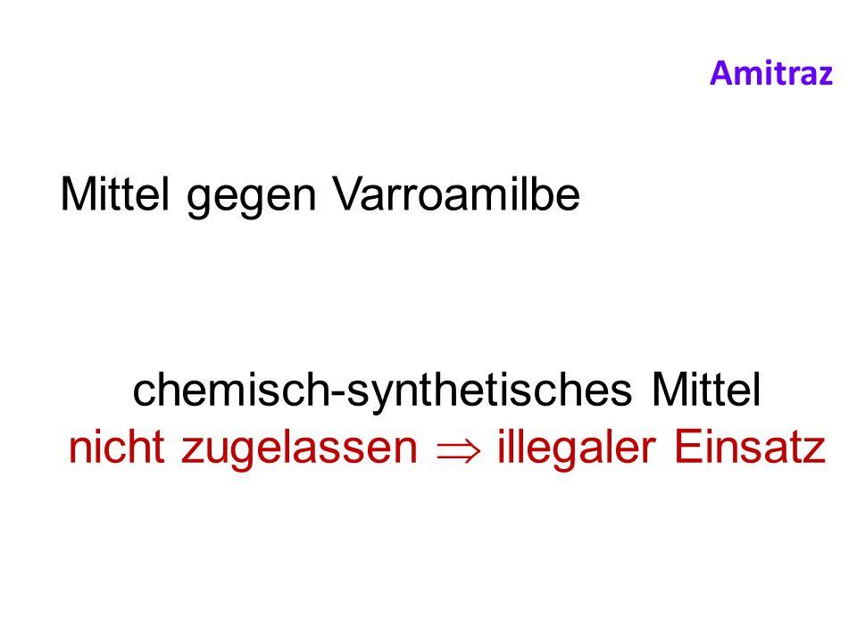 chemisch-synthetisches Mittel nicht zugelassen illegaler Einsatz Mittel gegen Varroamilbe Amitraz
