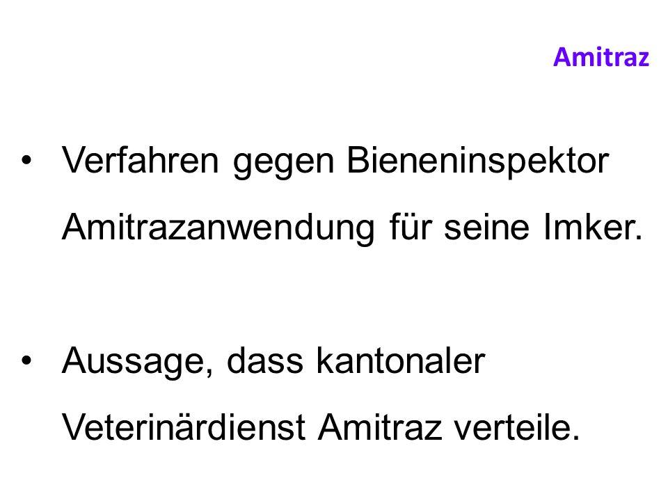 Verfahren gegen Bieneninspektor Amitrazanwendung für seine Imker. Aussage, dass kantonaler Veterinärdienst Amitraz verteile. Amitraz